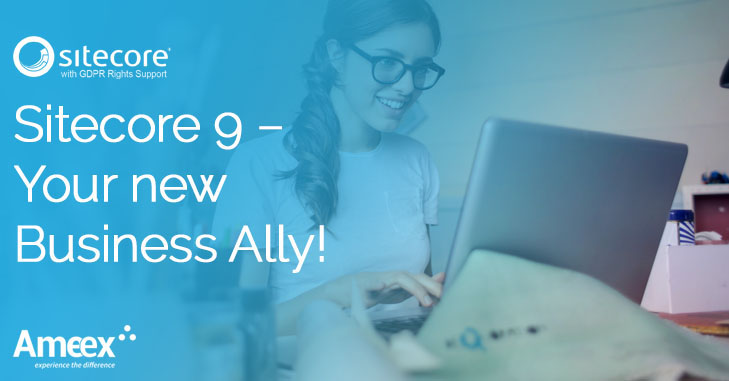 Sitecore 9 – Your new Business Ally | Ameex Technologies