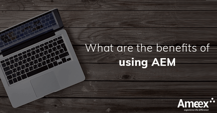 What are the benefits of using AEM?