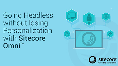 Going Headless without losing Personalization with Sitecore Omni.