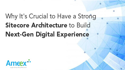 Why it's crucial to have a strong sitecore architecture to build next-gen digital experience