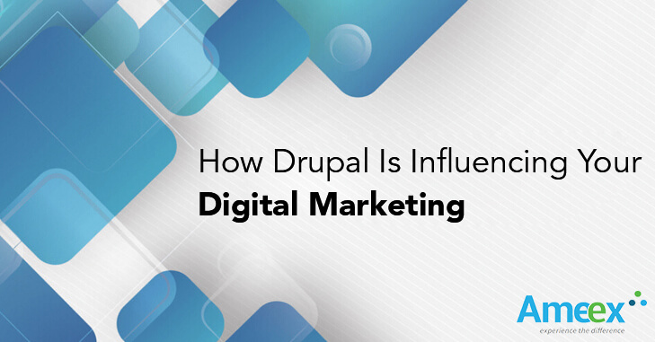 How Drupal is influencing your Digital marketing