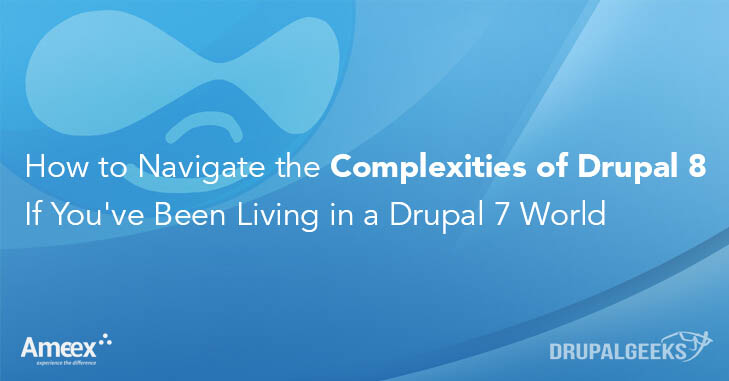 Navigating the Complexities of Drupal 8 If You've Been Living in a Drupal 7 World