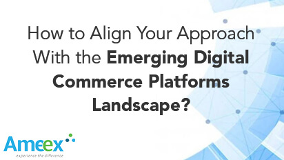How to align your approach with the emerging digital commerce platforms landscape?