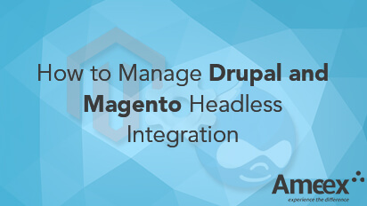 Manage Drupal and Magento Headless Integration