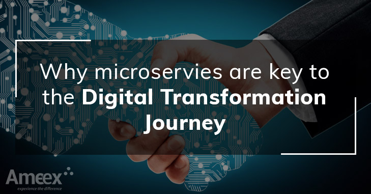 Why are Microservices the key to your Digital Transformation journey?