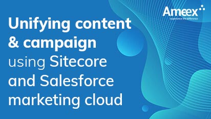 Unifying Content & Campaigns Using Sitecore & Salesforce Marketing Cloud
