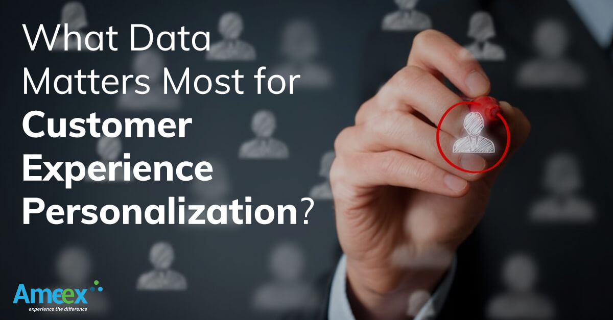 What Data Matters Most for Customer Experience Personalization
