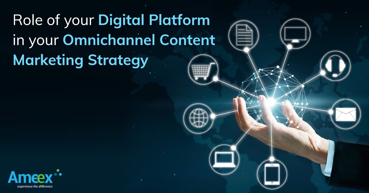 Role of Your Digital Platform in Your Omnichannel Content Marketing Strategy