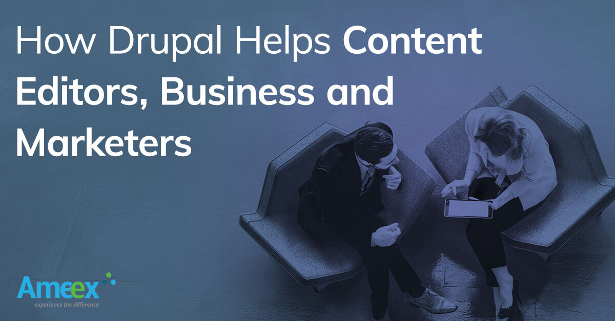 How Drupal Helps Content Editors, Businesses and Marketers