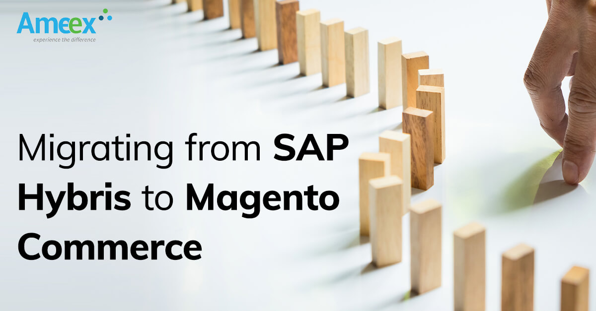 4 things to consider in migrating from SAP Hybris to Magento E-commerce platform