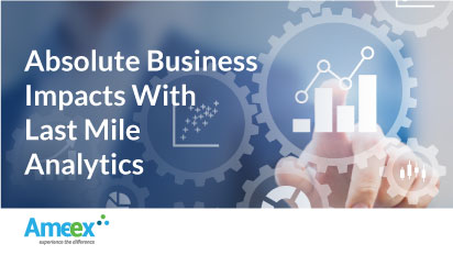 Absolute Business Impacts with Last Mile Analytics