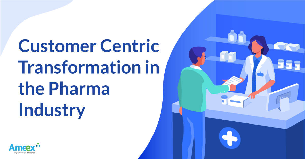 Customer Centric Transformation in Pharma Industry