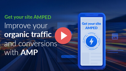Google AMP Explained - Increasing organic traffic and conversions with Accelerated Mobile pages