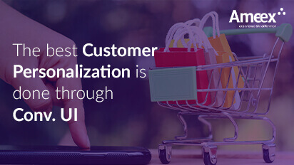 The Best Customer Personalization is Done Through Conv. UI