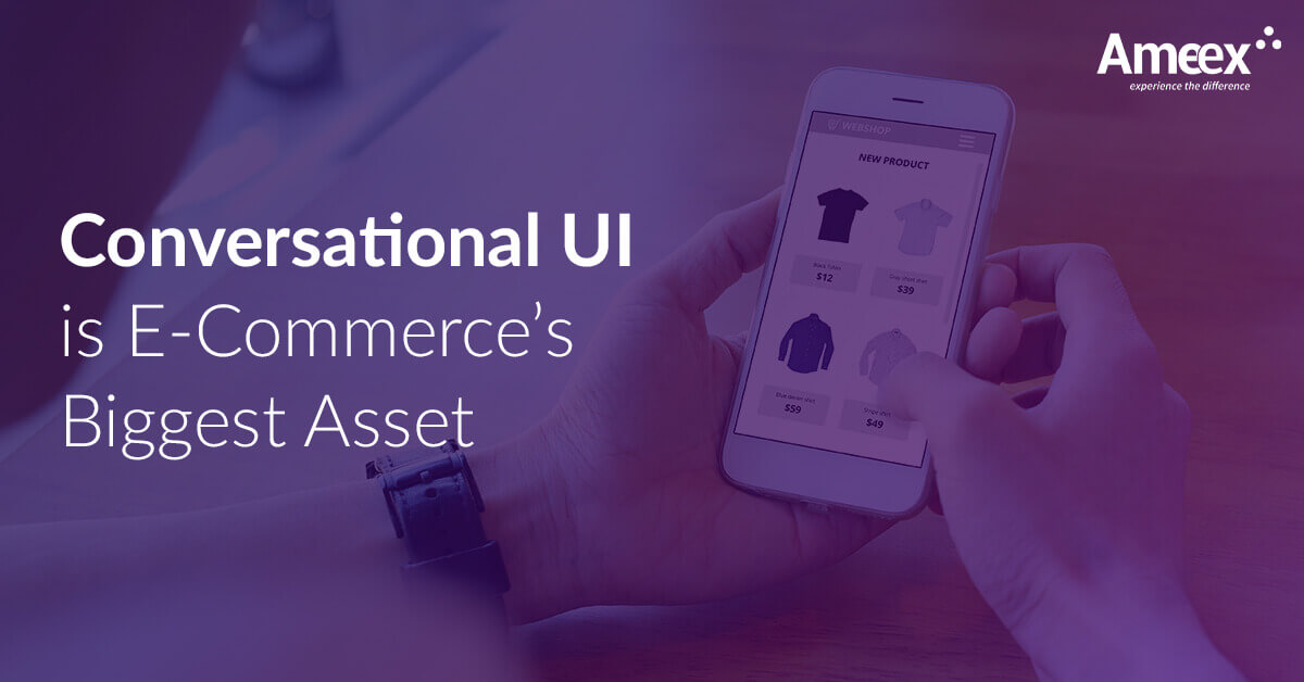 Conversational UI is E-Commerce's Biggest Asset