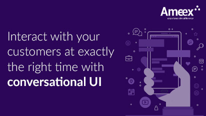 Interact with Your Customers at Exactly the Right Time with Conversational UI