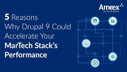 5 Reasons Why Drupal 9 Could Accelerate Your MarTech Stack's Performance