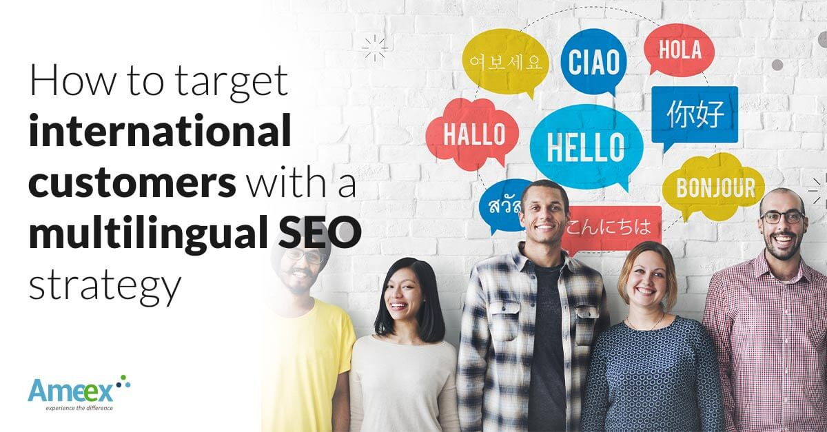 How to target international customers with a multilingual SEO strategy?