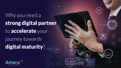 Why you need a strong digital partner to accelerate your journey towards digital maturity?