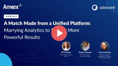 Webinar: Unified Platform for Better Analytics and Powerful Results | Ameex & Sitecore