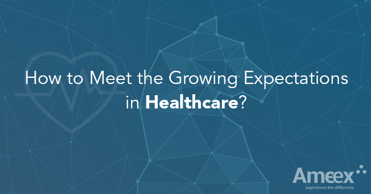 How to Meet the Growing Expectations in Healthcare?